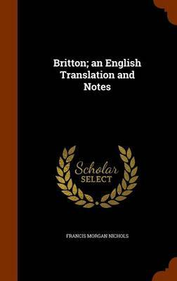 Britton; An English Translation and Notes by Francis Morgan Nichols