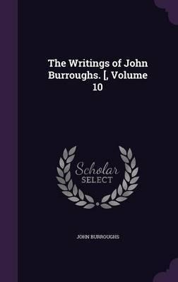 The Writings of John Burroughs. [, Volume 10 by John Burroughs image