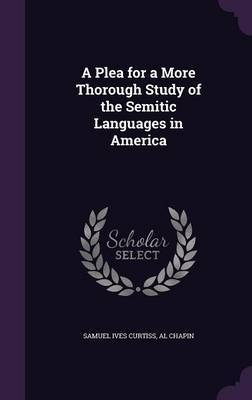 A Plea for a More Thorough Study of the Semitic Languages in America by Samuel Ives Curtiss image