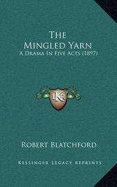 The Mingled Yarn: A Drama in Five Acts (1897) by Robert Blatchford