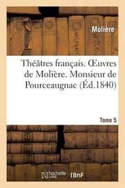 Theatres Francais. Oeuvres de Moliere. Tome 5. Monsieur de Pourceaugnac by . Moliere