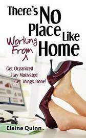 There's No Place Like Working from Home by Elaine Quinn