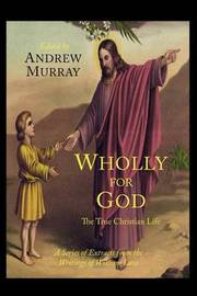 Wholly for God: The True Christian Life: A Series of Extracts from the Writings of William Law by William Law