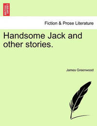 Handsome Jack and Other Stories. by James Greenwood