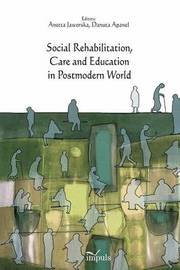 Social Rehabilitation, Care and Education in Postmodern World by Danuta Apanel