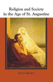 Religion and Society in the Age of St. Augustine by Peter Brown