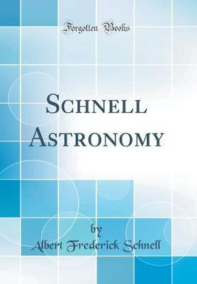 Schnell Astronomy (Classic Reprint) by Albert Frederick Schnell