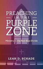 Preaching in the Purple Zone by Leah D Schade