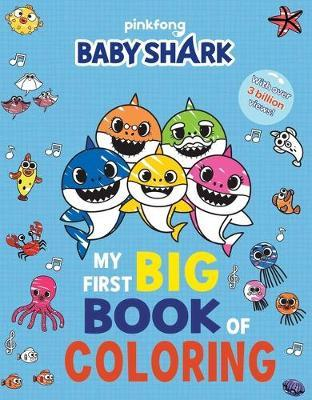 Pinkfong Baby Shark: My First Big Book of Coloring by Pinkfong