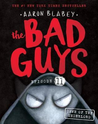 The Bad Guys Episode 11: Dawn of the Underlord by Aaron Blabey