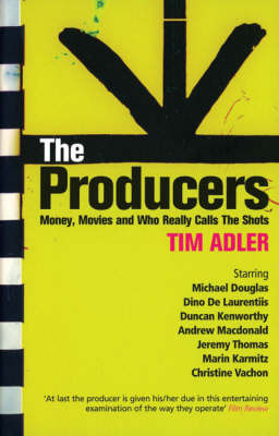 The Producers: Money, Movies and Who Really Calls the Shots by Tim Adler image