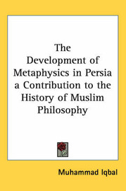 The Development of Metaphysics in Persia a Contribution to the History of Muslim Philosophy by Muhammad Iqbal image