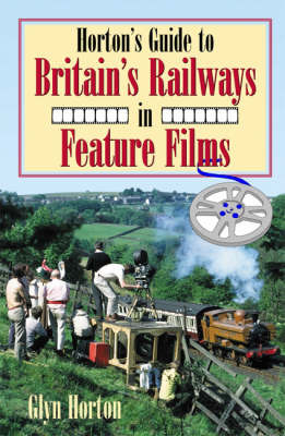 Horton's Guide to Britain's Railways in Feature Films by Glyn Horton image