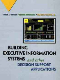 Building Executive Information Systems and Other Decision Support Applications by Hugh J Watson image