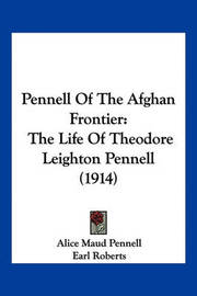 Pennell of the Afghan Frontier: The Life of Theodore Leighton Pennell (1914) by Alice Maud Pennell image