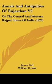 Annals and Antiquities of Rajasthan V2: Or the Central and Western Rajput States of India (1920) by James Tod