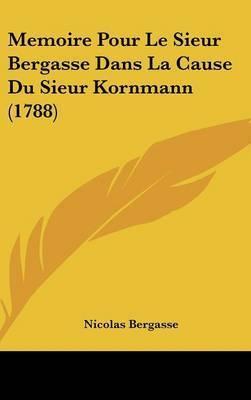 Memoire Pour Le Sieur Bergasse Dans La Cause Du Sieur Kornmann (1788) by Nicolas Bergasse