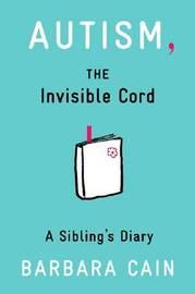 Autism, The Invisible Cord by Barbara S. Cain