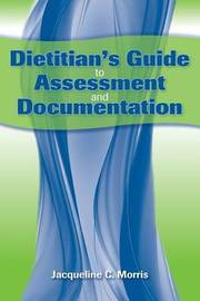 Dietitian's Guide To Assessment And Documentation by Jacqueline Morris image