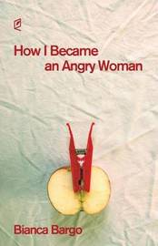 How I Became an Angry Woman by Bianca Bargo