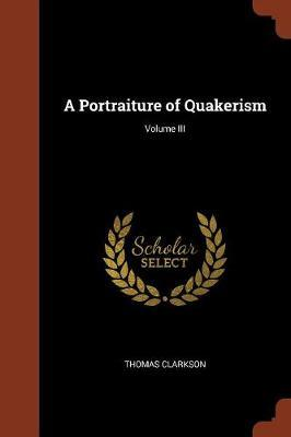 A Portraiture of Quakerism; Volume III by Thomas Clarkson image