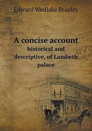 A Concise Account Historical and Descriptive, of Lambeth Palace by Edward Wedlake Brayley