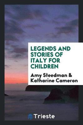 Legends and Stories of Italy for Children by Amy Steedman