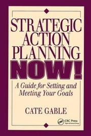 Strategic Action Planning Now Setting and Meeting Your Goals by Cate Gable image
