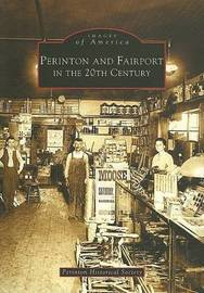 Perinton and Fairport in the 20th Century by Perinton Historical Society