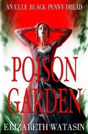 Poison Garden by Elizabeth Watasin