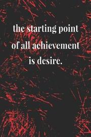 The Starting Point Of All Achievement Is Desire. by Day Writing Journals image