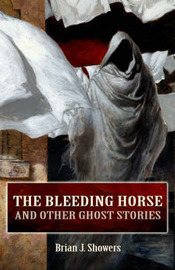 The Bleeding Horse: And Other Ghost Stories by Brian J. Showers image