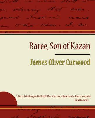 Baree Son of Kazan by Oliver Curwood James Oliver Curwood