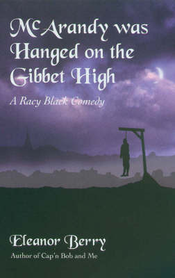 McArandy Was Hanged on the Gibbet High by Eleanor Berry