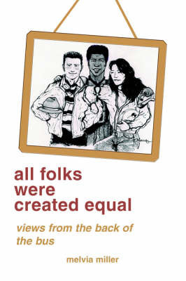 All Folks Were Created Equal by Melvia F Miller