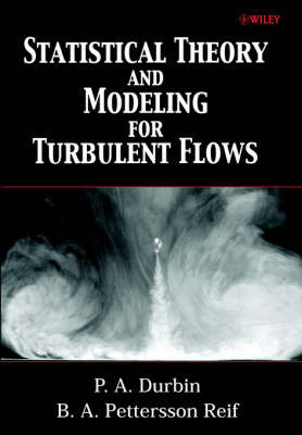 Statistical Theory and Modeling for Turbulent Flows by P. A. Durbin