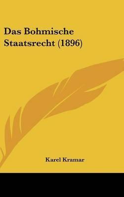 Das Bohmische Staatsrecht (1896) by Karel Kramar