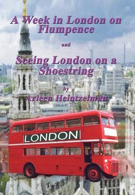 A Week in London on Flumpence-seeing London on a Shoestring by Arleen Heintzelman