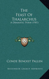 The Feast of Thalarchus: A Dramatic Poem (1901) by Conde Benoist Pallen