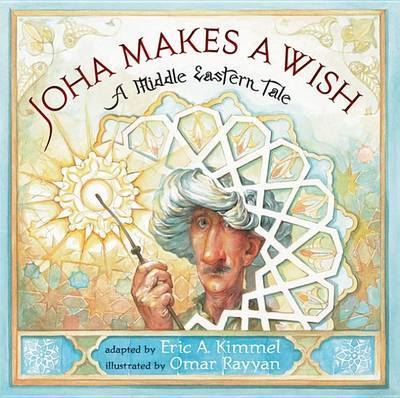 Joha Makes a Wish: A Middle Eastern Tale by Eric A Kimmel image