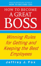 How To Become A Great Boss by Jeffrey J Fox image