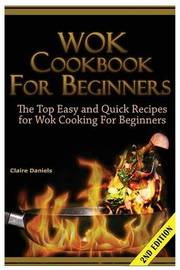 Wok Cookbook for Beginners: The Top Easy and Quick Recipes for Wok Cooking for Beginners! by Claire Daniels image