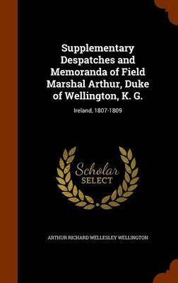 Supplementary Despatches and Memoranda of Field Marshal Arthur, Duke of Wellington, K. G. by Arthur Richard Wellesley Wellington image
