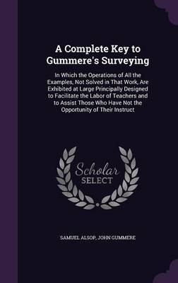 A Complete Key to Gummere's Surveying by Samuel Alsop image