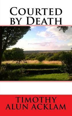 Courted by Death by MR Timothy Alun Acklam