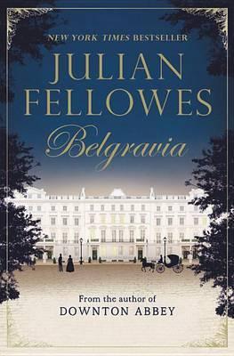 Julian Fellowes's Belgravia by Julian Fellowes Hardback