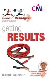 Getting Results (Instant Manager) by Bernice Walmsley