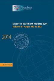 Dispute Settlement Reports 2014: Volume 2, Pages 363-802 by World Trade Organization