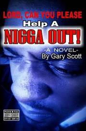 Lord, Can You Please Help A Nigga Out by Gary Scott