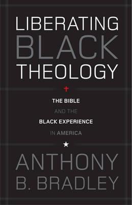 Liberating Black Theology by Anthony B Bradley